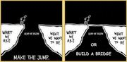 Always Evaluate - Leap of Faith or Build a Bridge