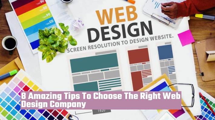 8 Amazing Tips To Choose The Right Web Design Company