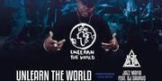 The World Is Yours - UnLearn The World w/ Jazz Mafia and DJ Saurus