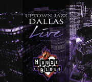 Uptown Jazz Dallas Live at House of Blues Dallas (DEBUT-001)