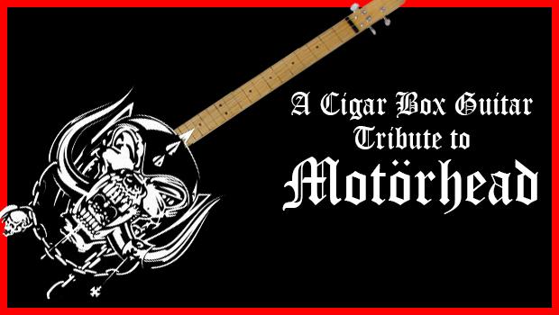 MOTORHEAD: A Cigar Box Guitar Tribute - Cigar Box Nation
