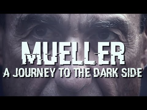 MUST WATCH! Mueller: A Journey To The Dark Side