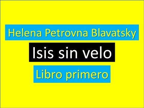 Helena Petrovna Blavatsky: Isis sin velo. Libro I