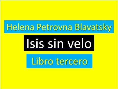 Helena Petrovna Blavatsky: Isis sin velo. Libro III