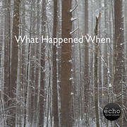 What Happened When from Echo Theater Company