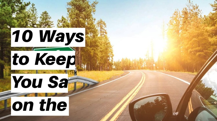 10 Ways To Keep You Safe On The Road