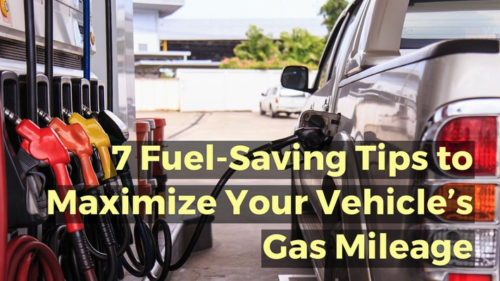 7 Fuel Saving Tips to Maximize Your Vehicle's Gas Mileage
