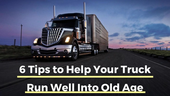 6 Tips to Help our Truck Run Well Into Old Age
