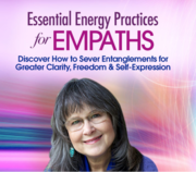 FREE RECORDING THRU MAR 20: Essential Energy Practices for EMPATHS: Discover How to Sever Entanglements for Greater Clarity, Freedom and Self Expression