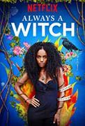 Always a Witch / Siempre Bruja (2019-)
