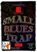 SMALL BLUES TRAP – LIVE@CYBER'S