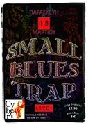 SMALL BLUES TRAP – LIVE@CYBER'S