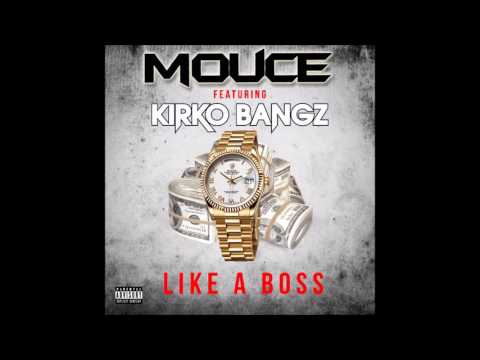Mouce Feat  Kirko Bangz- Like a Boss