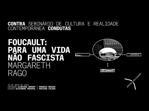 Margareth Rago: Foucault - Para uma vida não-fascista