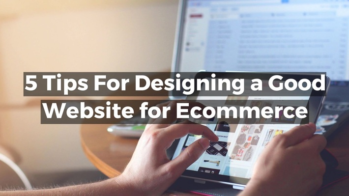 5 Tips For Designing a Good Website for Ecommerce