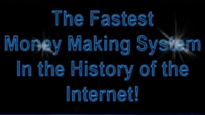 The Fastest Money Making System in the History of the Internet Nothing Comes Close!