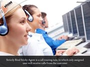 Strictly Bind Sticky Agent is a call routing rule, in which only assigned user will receive calls from the customer.