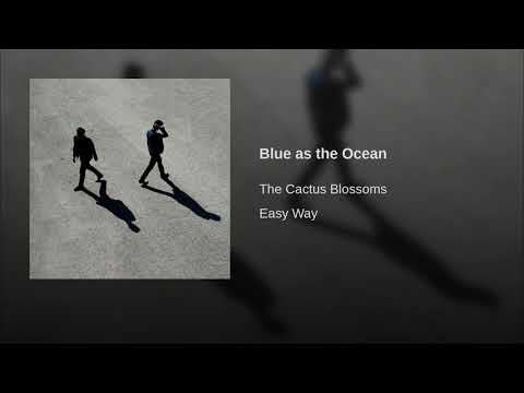 The Cactus Blossoms - Blue As The Ocean