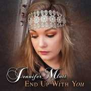 End Up With You by Jennifer Mlott
