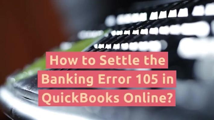 Troubleshooting Steps of QuickBooks Banking Error Code 105