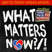What Matters Now?/! (Another Political Pop-Up of the Theatrical Kind)