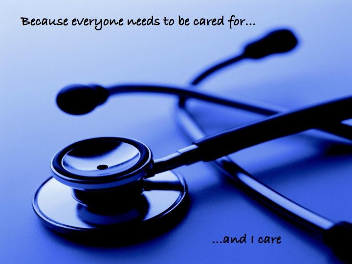 Because everyone needs to be cared for...and I care