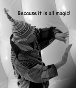 Because it is all magic