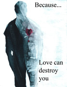 Because Love can destroy you