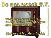 T.V. do not watch it they code for you.