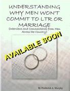 UNDERSTANDING WHY MEN WON'T COMMIT TO LTR OR MARRIAGE