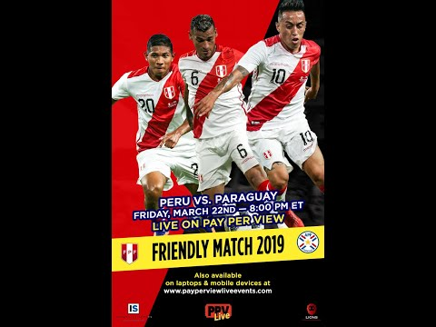 PERU vs. PARAGUAY FRIDAY, MARCH 22nd 2019 - 8:00 PM ET / 5:00 PM PT ON PPV