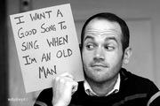 I want a good song to sing when I'm an old man - Jason Grimm
