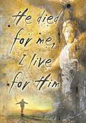 He died for me, I live for Him