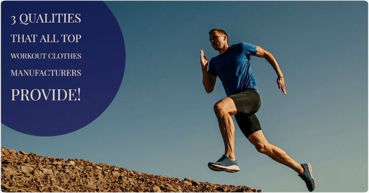 3 Qualities That All Top Workout Clothes Manufacturers Provide!
