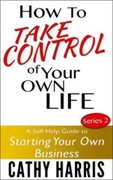 Book Cover - How To Take Control of Your Own Life (Series 2)