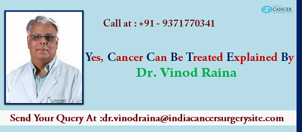 Yes, Cancer Can be Treated - Explained By Dr. Vinod Raina