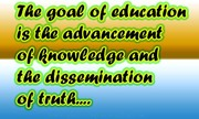 The goal of education is the advancement of knowledge | Speak well spoken English