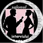 """Salonul interviurilor,,Omul de lângă noi"""""""