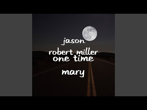 Jason Robert Miller - One Time Mary