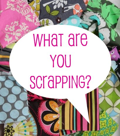 CLOSED: What are YOU Scrapping?  Scrap Fabric Give-away!