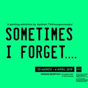 """นิทรรศการ """"Sometimes I forget …."""""""