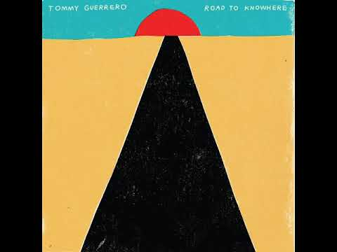 Tommy Guerrero - Road To Knowhere (Full Album 2018)