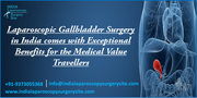 Laparoscopic Gallbladder Surgery in India comes with Exceptional Benefits for the Medical Value Travellers