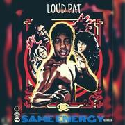 Loud Pat - Same Energy