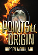POINTS OF ORIGIN, a novel by Darden North, MD