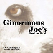 Ginormous Joe's Broken Bark by S C Cunningham