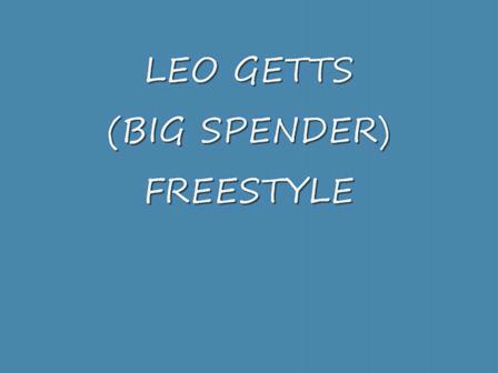 LEO GETTS (BIG SPENDER) FREESTYLE