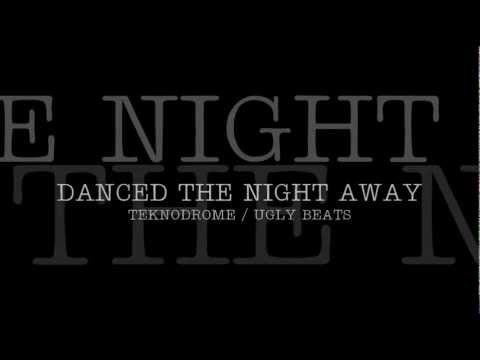 Danced The Night Away ( #Club ) - TEKNODROME / UGLY BEATS