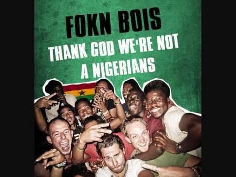 Thank God We're Not A Nigerians -  FOKN Bois (M3nsa x Wanlov The Kubolor)