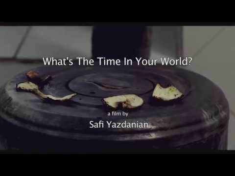WHAT'S THE TIME IN YOUR WORLD by Safi Yazdanian